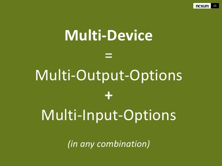 15    Multi-Device          =Multi-Output-Options          +Multi-Input-Options    (in any combination)