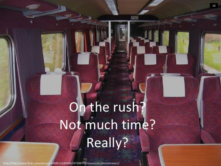 19                                         On the rush?                                        Not much time?             ...