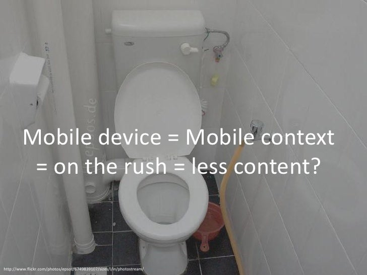 21         Mobile device = Mobile context          = on the rush = less content?http://www.flickr.com/photos/epsos/6749839...