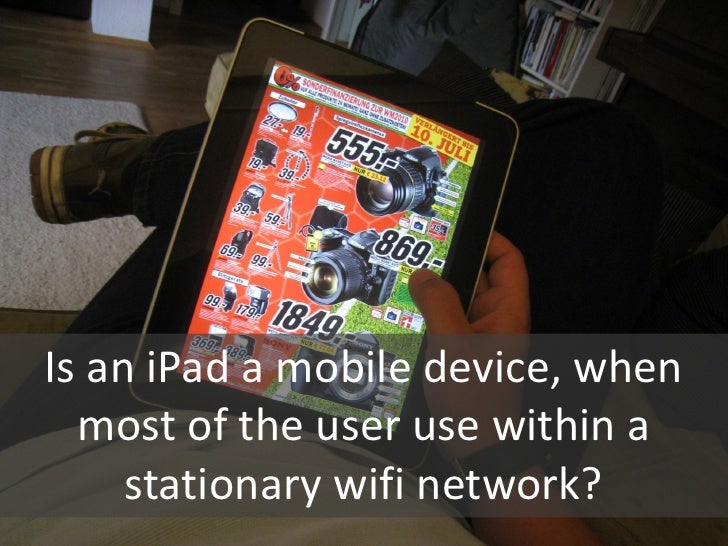 22        Bild Couch / iPadIs an iPad a mobile device, when  most of the user use within a     stationary wifi network?