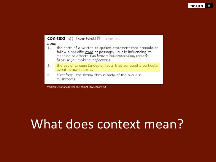 25  http://dictionary.reference.com/browse/contextWhat does context mean?