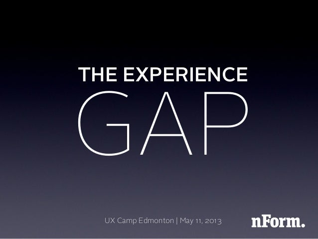 THE EXPERIENCEUX Camp Edmonton | May 11, 2013GAP