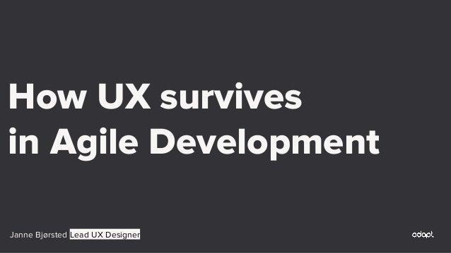 Janne Bjørsted Lead UX Designer How UX survives in Agile Development