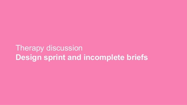 Therapy discussion Design sprint and incomplete briefs