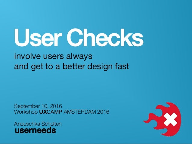 """userneeds! @anous User Checks! involve users always  and get to a better design fast September 10, 2016"""" Workshop UXCAMP ..."""