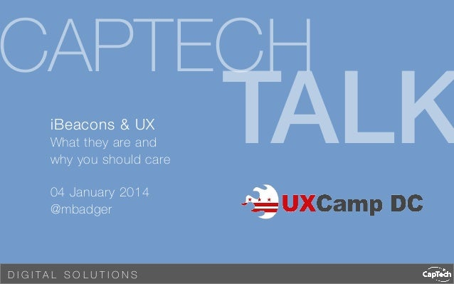 CAPTECH iBeacons & UX What they are and why you should care  04 January 2014 @mbadger  D I G I TA L S O LU T I O N S   TAL...