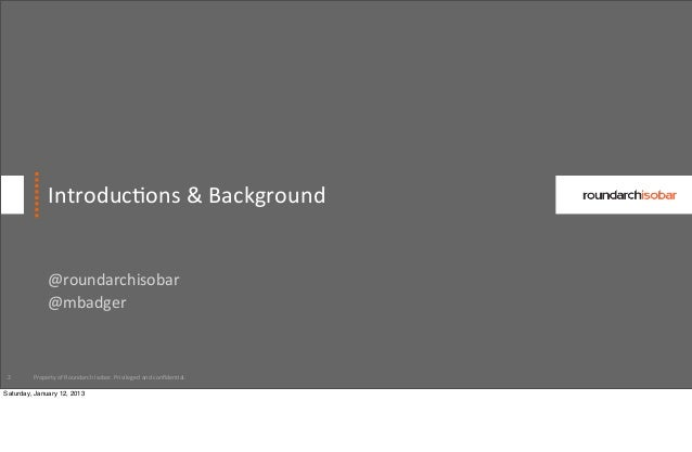 Introduc:ons & Background               @roundarchisobar               @mbadger 2       Property of Roundarch Is...