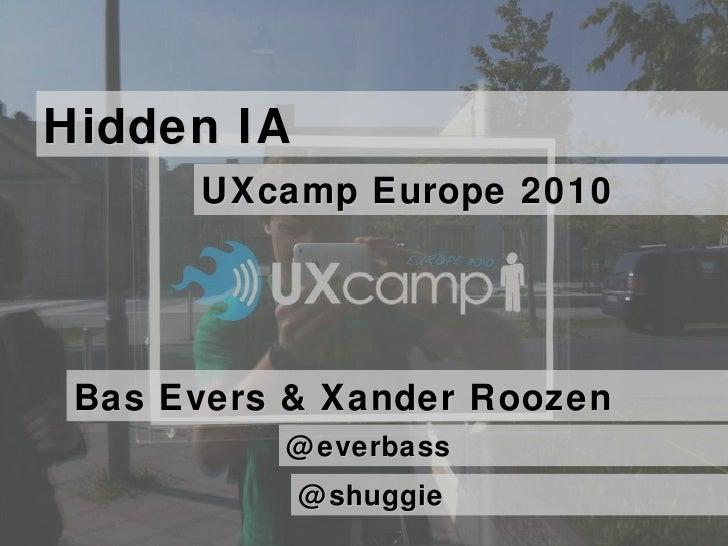 Bas Evers & Xander Roozen Hidden IA UXcamp Europe 2010 @everbass @shuggie
