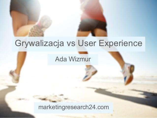 Grywalizacja vs User Experience Ada Wizmur marketingresearch24.com