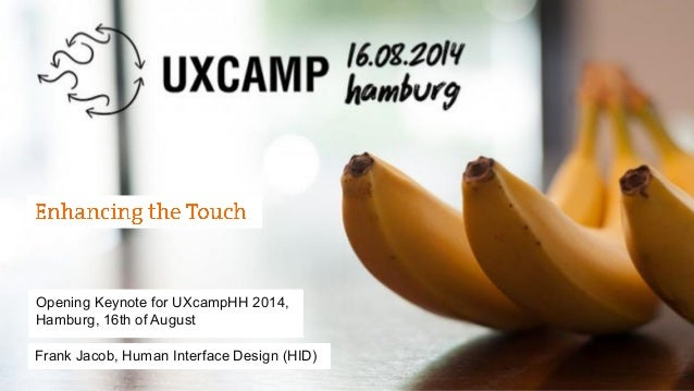 Opening Keynote for UXcampHH 2014,  Hamburg, 16th of August  Frank Jacob, Human Interface Design (HID)