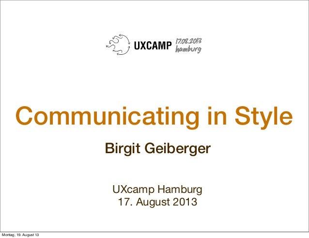 Communicating in Style Birgit Geiberger UXcamp Hamburg 17. August 2013 Montag, 19. August 13