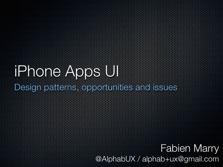 iPhone Apps UI Design patterns, opportunities and issues                                         Fabien Marry             ...