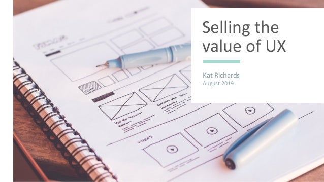 Selling the value of UX Kat Richards August 2019