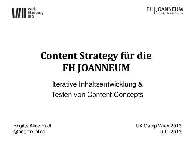 Content Strategy für die FH JOANNEUM Iterative Inhaltsentwicklung & Testen von Content Concepts  Brigitte Alice Radl @brig...