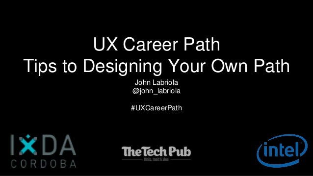 UX Career Path Tips to Designing Your Own Path John Labriola @john_labriola #UXCareerPath