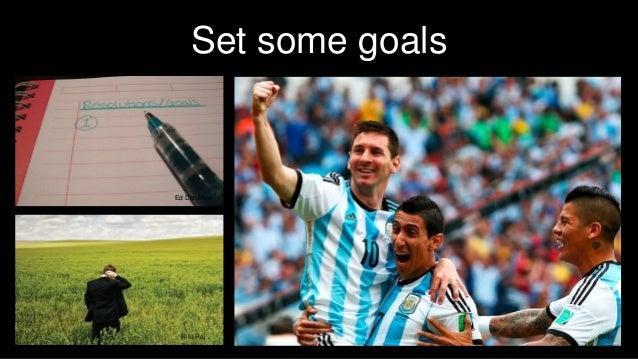 Set some goals Getty Ed Donahue Ritu Raj