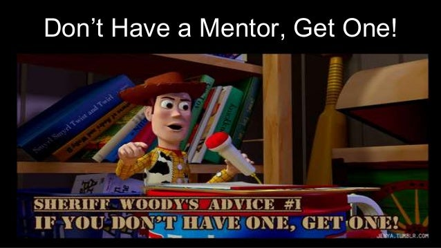 Don't Have a Mentor, Get One!