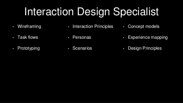 Interaction Design Specialist • Wireframing • Task flows • Prototyping • Interaction Principles • Personas • Scenarios • C...