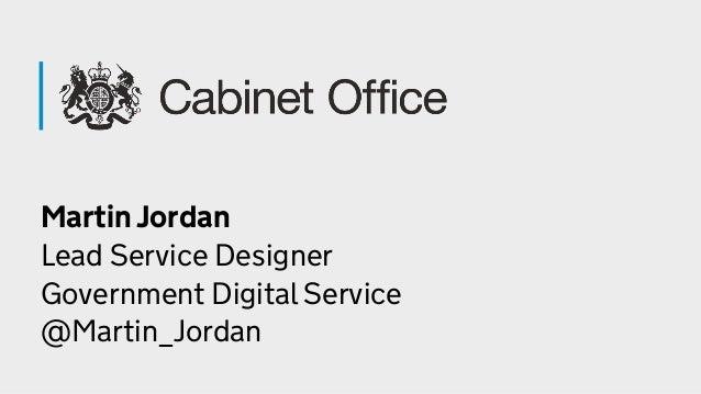 Martin Jordan Lead Service Designer Government Digital Service @Martin_Jordan