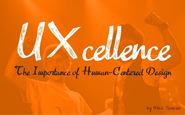 UXcellence The Importance of Human-Centered Design by Mike Townson