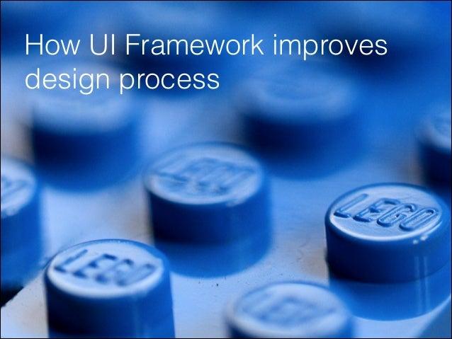 How UI Framework improves design process