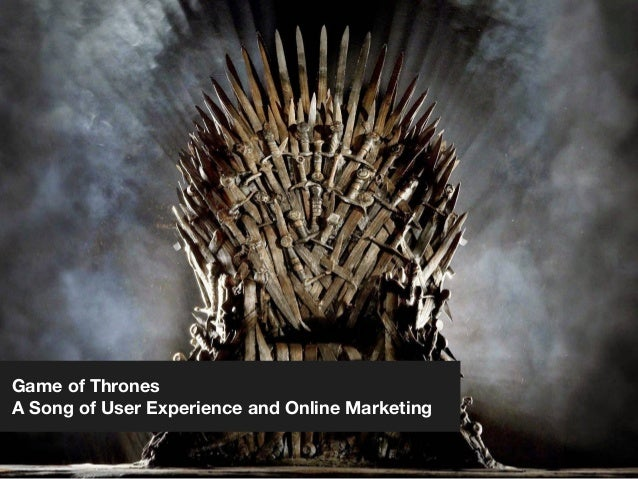 Game of Thrones A Song of User Experience and Online Marketing