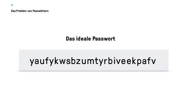 Das Problem von Passwörtern Das ideale Passwort yauf$kwsb&umtyrb)v*ekpafv