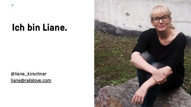 Ich bin Liane. @liane_kirschner liane@railslove.com