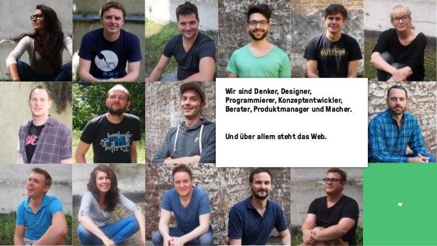 T Wir sind Denker, Designer, Programmierer, Konzeptentwickler, Berater, Produktmanager und Macher. Und über allem steht da...