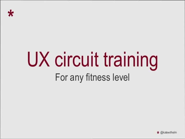 UX circuit training For any fitness level * @katewilhelm *