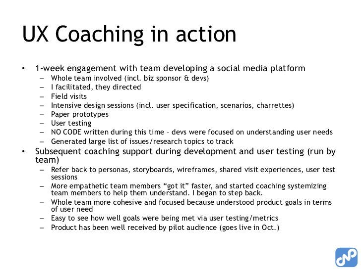UX Coaching in action<br />1-week engagement with team developing a social media platform<br />Whole team involved (incl. ...