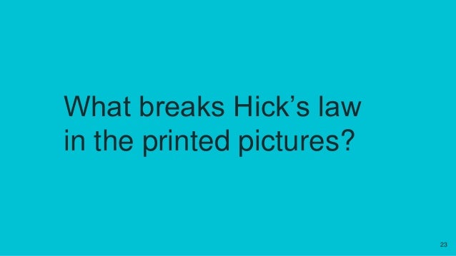 What breaks Hick's law in the printed pictures? 23