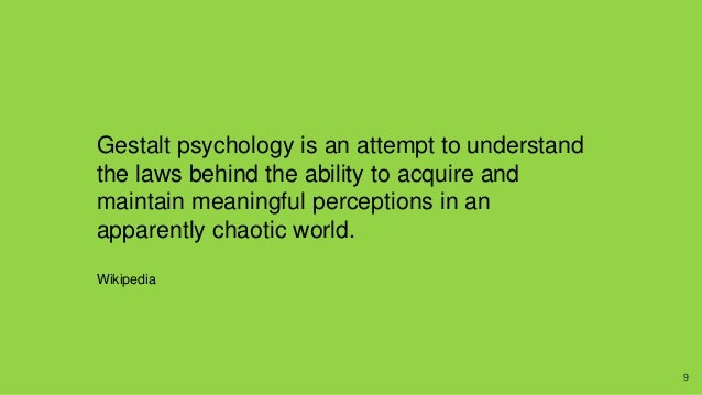 Gestalt psychology is an attempt to understand the laws behind the ability to acquire and maintain meaningful perceptions ...