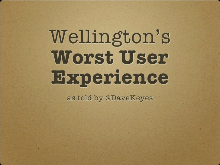 Wellington's Worst User Experience  as told by @DaveKeyes