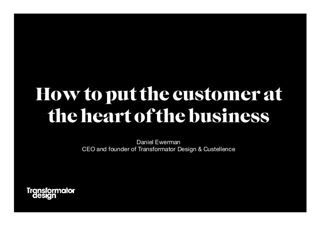 Daniel Ewerman CEO and founder of Transformator Design & Custellence  How to put the customer at the heart of the business