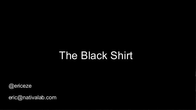 The Black Shirt @ericeze eric@nativalab.com