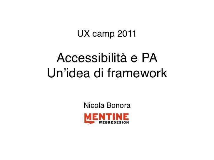 UX camp 2011 Accessibilità e PAUn'idea di framework      Nicola Bonora