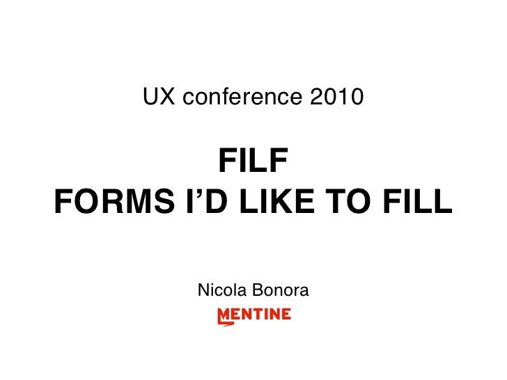 UX conference 2010           FILF FORMS I'D LIKE TO FILL          Nicola Bonora