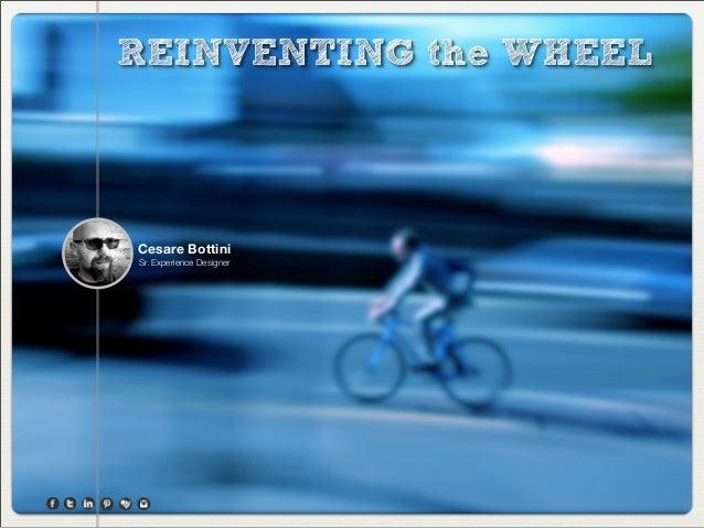 REINVENTING the WHEELCesare BottiniSr. Experience Designer