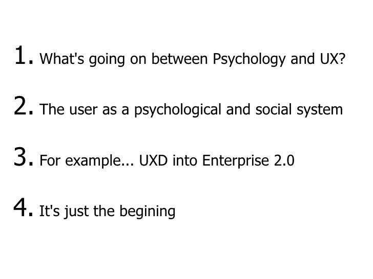 1. What's going on between Psychology and UX?  2. The user as a psychological and social system  3. For example... UXD int...