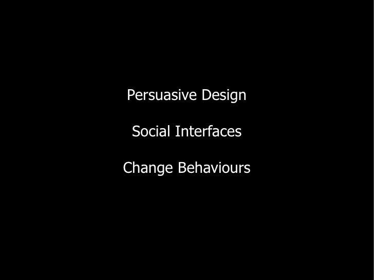 Persuasive Design   Social Interfaces  Change Behaviours