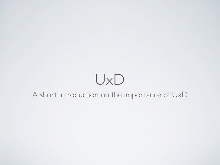 UxD A short introduction on the importance of UxD