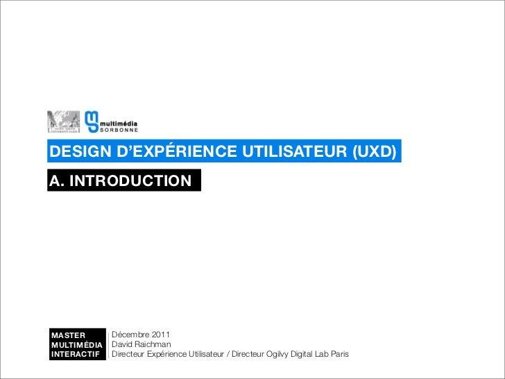 DESIGN D'EXPÉRIENCE UTILISATEUR (UXD)A. INTRODUCTIONMASTER       Décembre 2011MULTIMÉDIA   David RaichmanINTERACTIF   Dire...