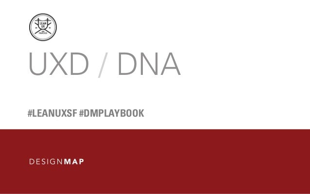 UXD / DNA #LEANUXSF #DMPLAYBOOK