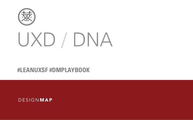 UXD / DNA #LEANUXSF #DMPLAYBOOK