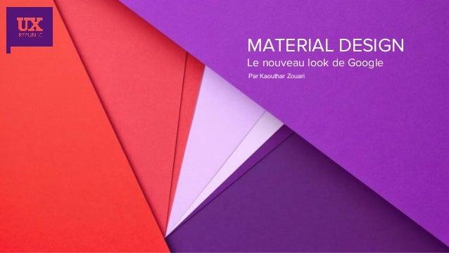 MATERIAL DESIGN Le nouveau look de Google Par Kaouthar Zouari