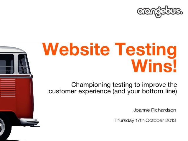 Website Testing Wins! Championing testing to improve the customer experience (and your bottom line) Joanne Richardson Thur...