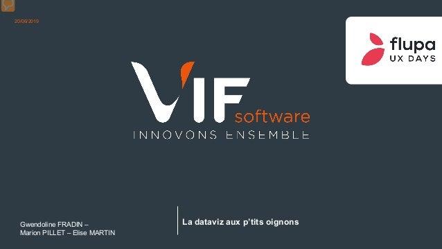vif.fr Gwendoline FRADIN – Marion PILLET – Elise MARTIN 20/06/2019 La dataviz aux p'tits oignons