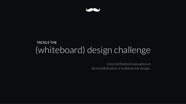 (whiteboard) design challenge Une méthode d'évaluation et 