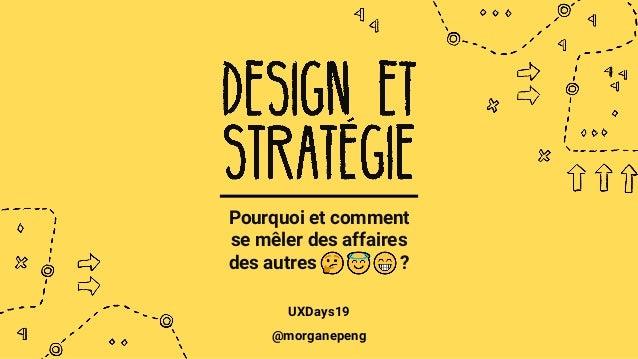 UXDays19 · Design et stratégie @morganepeng Pourquoi et comment se mêler des affaires des autres ? UXDays19 @morganepeng
